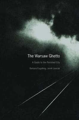 The Warsaw Ghetto: A Guide to the Perished City