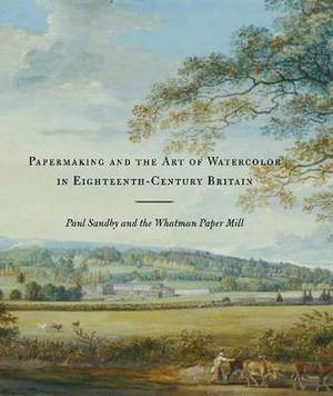 Papermaking and the Art of Watercolor in Eighteenth-Century Britain: Paul Sandby and the Whatman Paper Mill