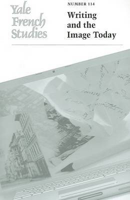 Yale French Studies: Writing and the Image Today: Volume 114