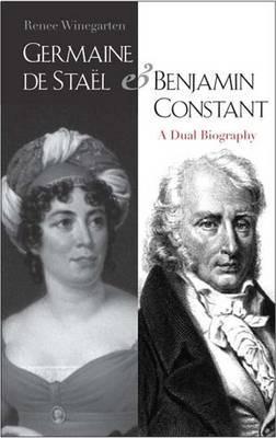 Germaine de Stael and Benjamin Constant: A Dual Biography