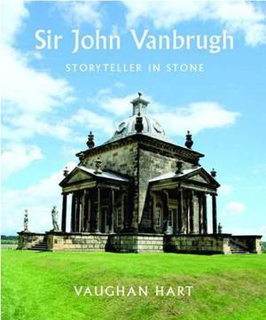 Sir John Vanbrugh: Storyteller in Stone