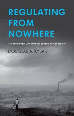 Regulating from Nowhere: Environmental Law and the Search for Objectivity