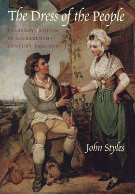 The Dress of the People: Everyday Fashion in Eighteenth-Century England