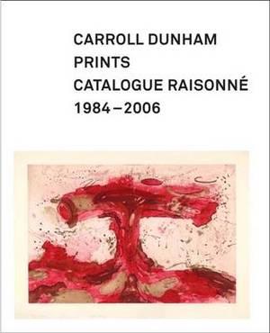 Carroll Dunham Prints: Catalogue Raisonne, 1984-2006