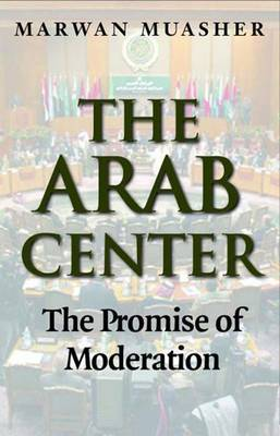 The Arab Center: Moderation and the Search for Peace in the Middle East