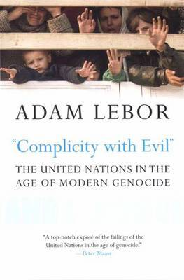 Complicity with Evil : The United Nations in the Age of Modern Genocide