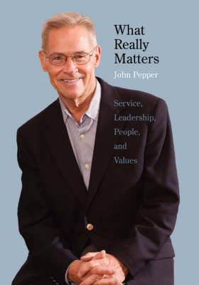 What Really Matters: Service, Leadership, People, and Values Large Print Edition
