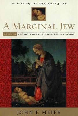 A Marginal Jew: Rethinking the Historical Jesus, Volume I: The Roots of the Problem and the Person