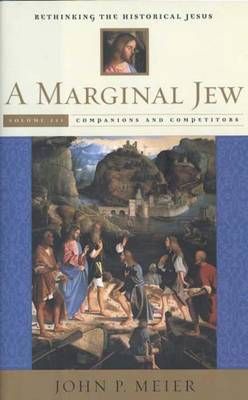 A Marginal Jew: Rethinking the Historical Jesus: Companions and Competitors: Volume 3: Companions and Competitors