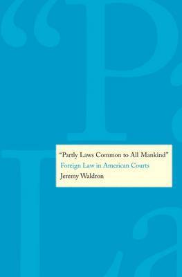 Partly Laws Common to All Mankind : Foreign Law in American Courts