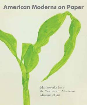 American Moderns on Paper: Masterworks from the Wadsworth Atheneum Museum of Art