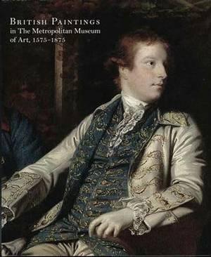 British Paintings in The Metropolitan Museum of Art, 1575-1875