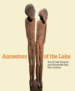 Ancestors of the Lake: Art from Lake Sentani and Humboldt Bay, New Guinea