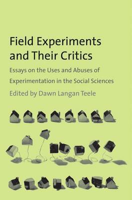 Field Experiments and Their Critics: Essays on the Uses and Abuses of Experimentation in the Social Sciences