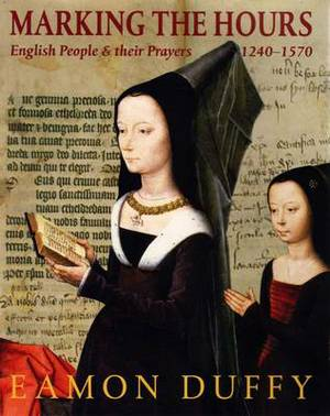 Marking the Hours: English People and Their Prayers, 1240-1570