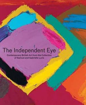 The Independent Eye: Contemporary British Art from the Collection of Samuel and Gabrielle Lurie