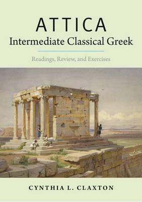 Attica: Intermediate Classical Greek: Readings, Review, and Exercises