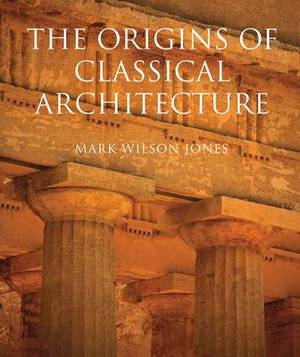 Origins of Classical Architecture: Temples, Orders, and Gifts to the Gods in Ancient Greece