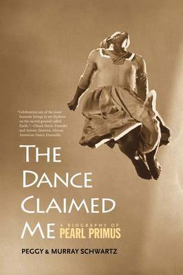 The Dance Claimed Me: A Biography of Pearl Primus