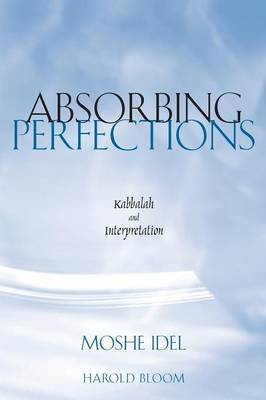 Absorbing Perfections: Kabbalah and Interpretation