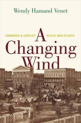 A Changing Wind: Commerce and Conflict in Civil War Atlanta
