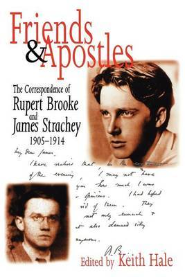 Friends and Apostles: The Correspondence of Rupert Brooke and James Strachey, 1905-1914