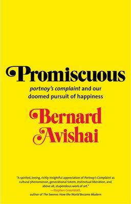 Promiscuous:  Portnoy's Complaint  and Our Doomed Pursuit of Happiness