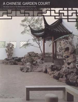 A Chinese Garden Court: The Astor Court at The Metropolitan Museum of Art