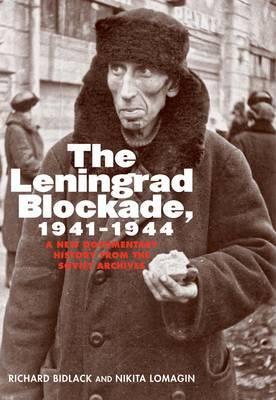 The Leningrad Blockade, 1941-1944: A New Documentary History from the Soviet Archives