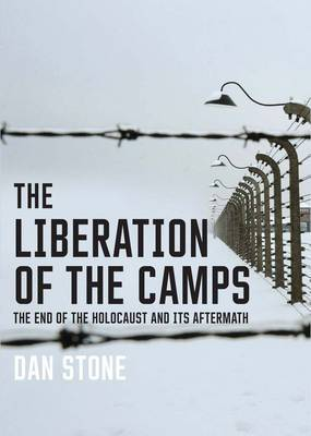 The Liberation of the Camps: The End of the Holocaust and Its Aftermath