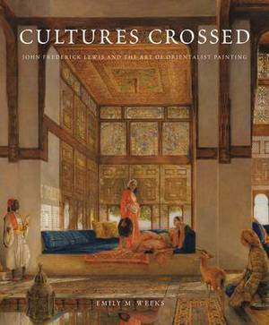 Cultures Crossed: John Frederick Lewis and the Art of Orientalism