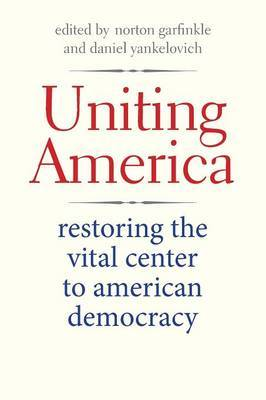 Uniting America: Restoring the Vital Center to American Democracy