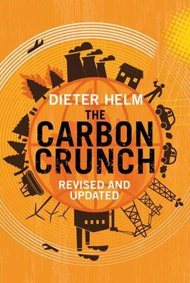 Carbon Crunch: How We're Getting Climate Change Wrong - And How to Fix it