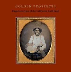Golden Prospects: Daguerreotypes of the California Gold Rush