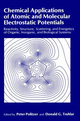 Chemical Applications of Atomic and Molecular Electrostatic Potentials: Reactivity, Structure, Scattering, and Energetics of Organic, Inorganic, and Biological Systems