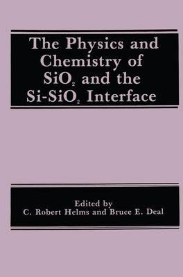 The Physics and Chemistry of SiO2 and the Si-SiO2 Interface: Proceedings of the Symposium on the Physics and Chemistry of SiO2 and the SI-SiO2 Interface