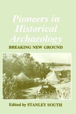 Pioneers in Historical Archaeology: Breaking New Ground