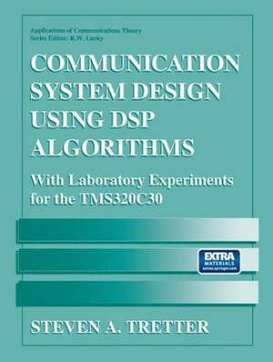 Communication System Design Using DSP Algorithms: With Laboratory Experiments for the TMS 320C30