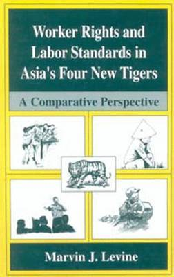 Worker Rights and Labor Standards in Asia's Four New Tigers: A Comparative Perspective