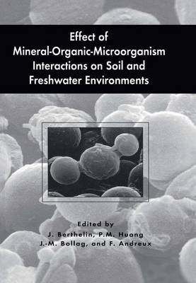 Effect of Mineral-Organic-Micro-Organism Interactions on Soil and Freshwater Environments: Proceedings of an International Symposium on the Effect of Mineral-organic-micro-organism Interactions on Soil and Freshwater Environments, Held in September 3-6, 1
