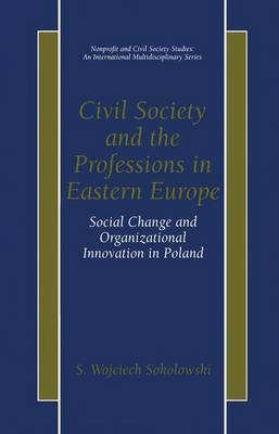 Civil Society and the Professions in Eastern Europe: Social Change and Organizational Innovation in Poland
