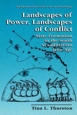 Landscapes of Power, Landscapes of Conflict: State Formation in the South Scandinavian Iron Age