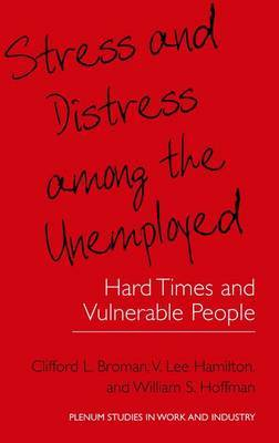 Stress and Distress Among the Unemployed: Hard Times and Vulnerable People