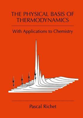 The Physical Basis of Thermodynamics: With Applications to Chemistry