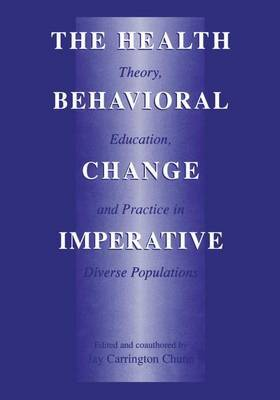 The Health Behavioral Change Imperative: Theory, Education and Practice in Diverse Populations