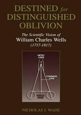 Destined for Distinguished Oblivion: The Scientific Vision of William Charles Wells (1757-1817)