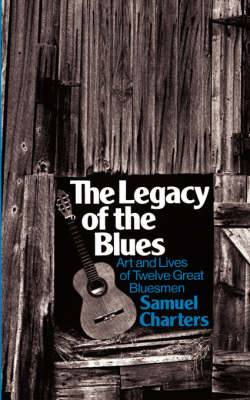 The Legacy of the Blues: Art and Lives of Twelve Great Bluesmen