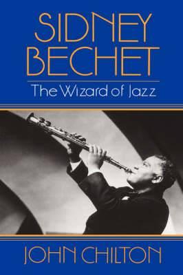 Sidney Bechet: The Wizard of Jazz