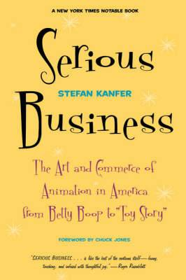 Serious Business: The Art And Commerce Of Animation In America From Betty Boop To Toy Story