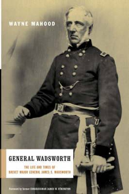 General Wadsworth: The Life And Wars Of Brevet General James S. Wadsworth